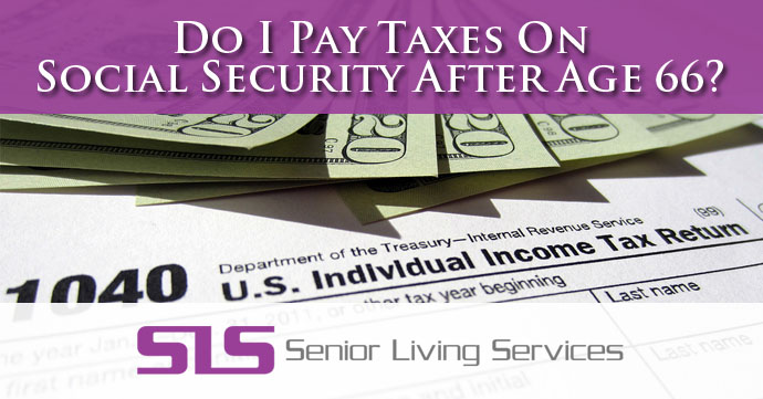 Do I Pay Taxes On Social Security After Age 66?