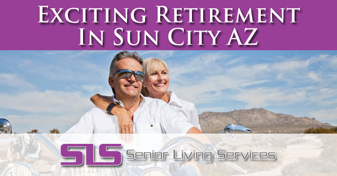 Exciting Retirement In Sun City AZ