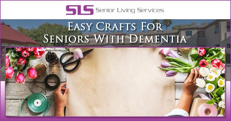 Easy Crafts For Seniors With Dementia Sls Senior Living Services